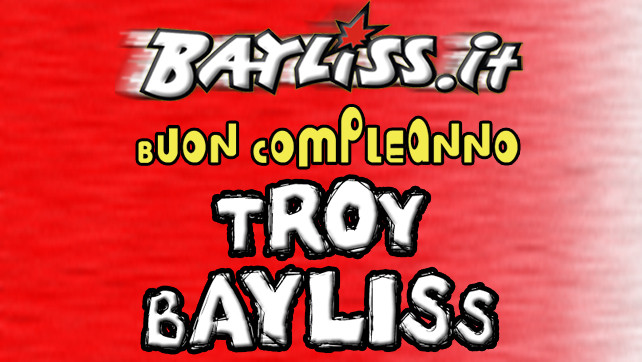 BUON COMPLEANNO TROY BAYLISS